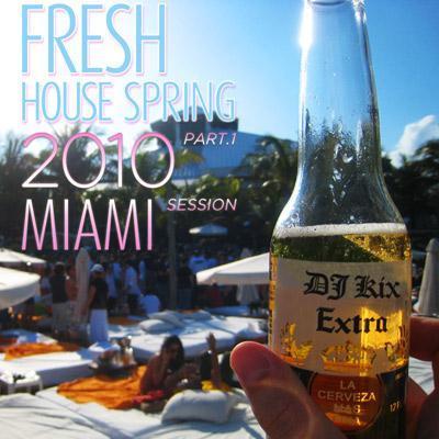 DJ Kix - Fresh House Spring 2010 Part.1 - Miami Session
