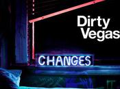 Dirty Vegas Changes