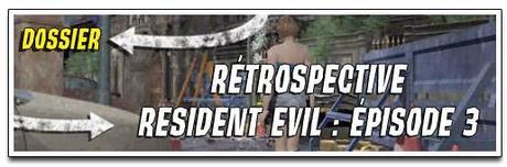 [DOSSIER] RÉTROSPECTIVE RESIDENT EVIL : ÉPISODE 3