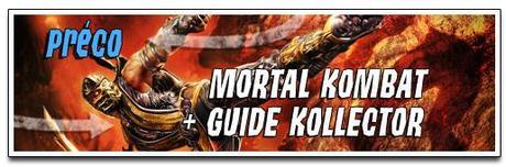 [PRÉCOMMANDE] MORTAL KOMBAT + GUIDE KOLLECTOR'S EDITION