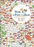 Mon cahier nature - au bord de la mer