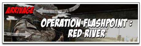 [ARRIVAGE] OPERATION FLASHPOINT : RED RIVER