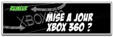 [RUMEUR] MISE A JOUR XBOX 360 ET UN NOUVEAU FORMAT DE DISQUE…