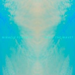 Miracle Fortress – Was I The Wave?