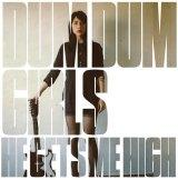 dum Dum Dum Girls – He Gets me High