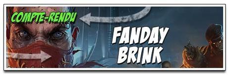 [COMPTE-RENDU] FANDAY BRINK