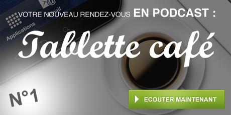 Tablette Café, le podcast sur l'actualité des tablettes