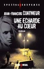 Jean-François Coatmeur, Une écharde au coeur, Albin Michel