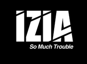 IZIA Much Trouble