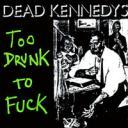 200px-dead_kennedys_-_too_drunk_to_fuck_picture_cover.jpg