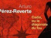 Cadix, diagonale fou, roman Arturo Perez-Reverte