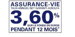 ASSURANCE-VIE : Taux annuel net garanti jusqu'à 3,60% sur le fonds en euros - PENDANT 12 mois*