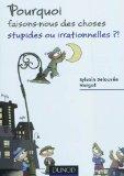 Pourquoi faisons-nous des choses stupides ou irrationnelles ? par Delouvée