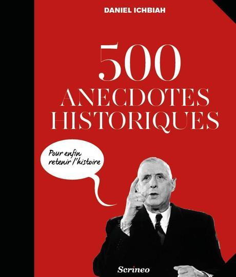 500 anecdotes historiques pour enfin retenir l'histoire par Ichbiah