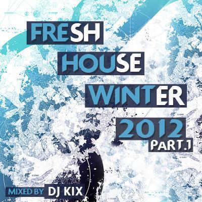 DJ Kix – Fresh House Winter 2012 Part.1