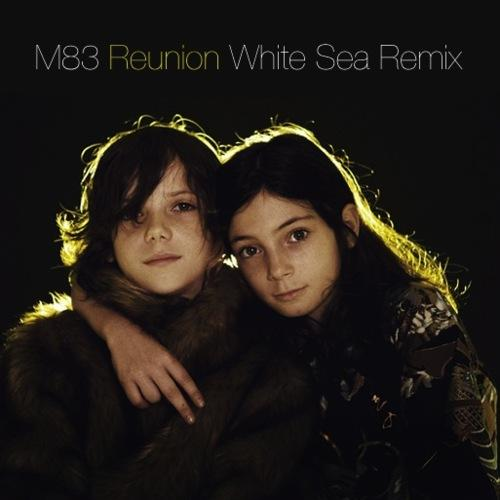 M83: Reunion (White Sea Remix) - Stream