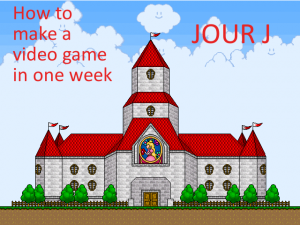 How to make a video game in one week : Jour J