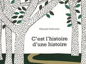 """""""C'est l'histoire d'une histoire"""" Edouard Manceau, 2011"""