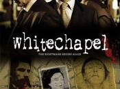 série Lundi: WhiteChapel