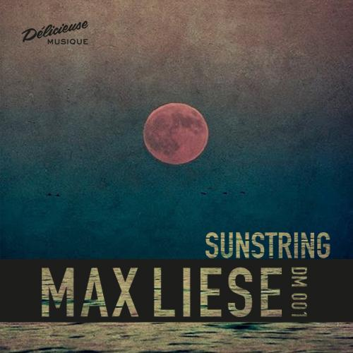 MAX LIESE - SUNSTRING EP —> Out Now on Délicieuse...