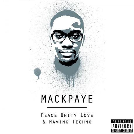 Mackpaye – Peace, Unity, Love & Having Techno