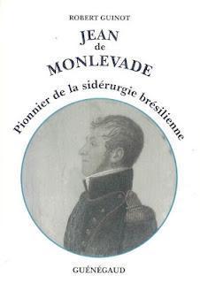 Jean de Monlevade, pionnier de la sidérurgie brésilienne par  Robert Guinot. Extrait de Jeanne Benameur,