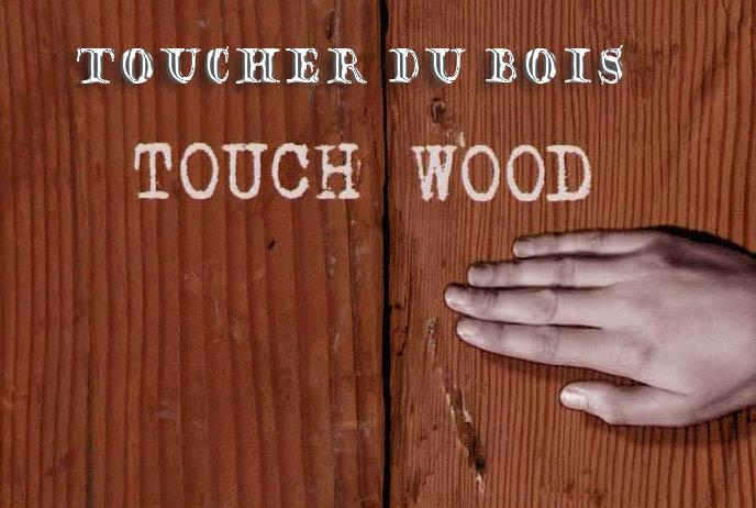 tocar madera, knock on wood, toccare ferro, bref toucher du bois !