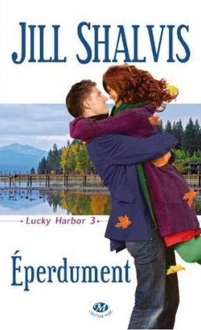 Lucky Harbor T.3 : Eperdument - Jill Shalvis