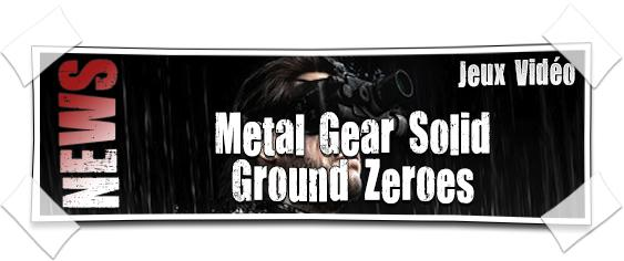 [NEWS] Trailer (qui envoie !) de Metal Gear Solid Ground Zeroes