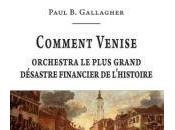 Gallagher Paul Comment Venise orchestra plus grand désastre financier l'histoire