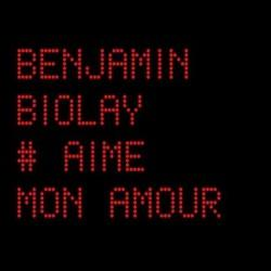 Paroles Benjamin Biolay, Aime Mon Amour