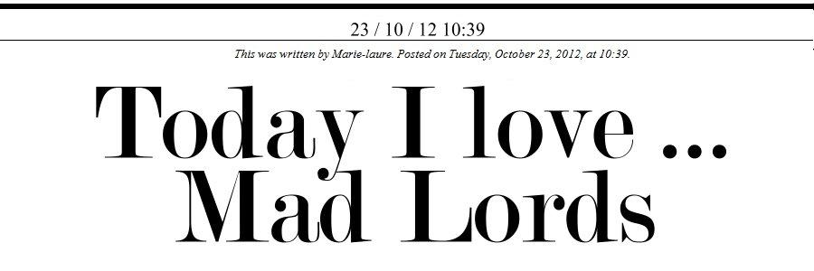 Today I love … Mad Lords!