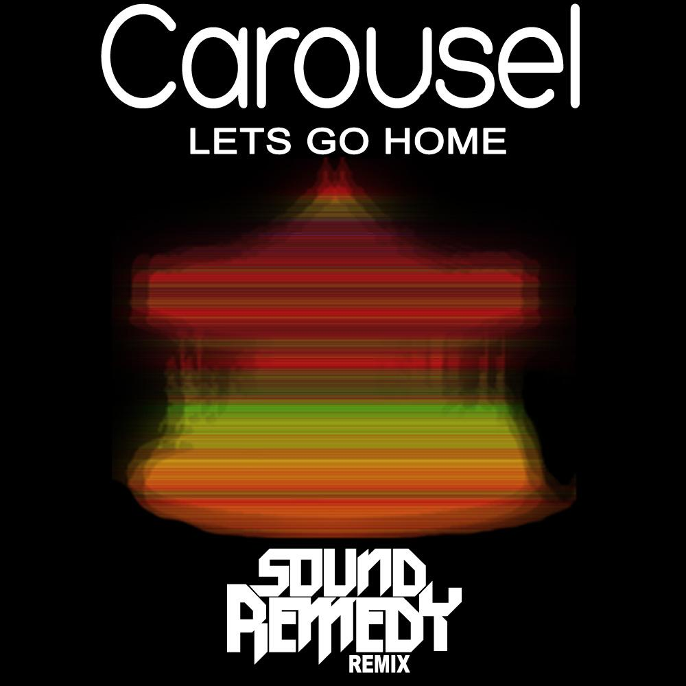 Carousel - Let's Go Home (Sound Remedy Remix)