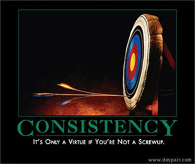 consistency : it's only a virtue if you're not a screwup