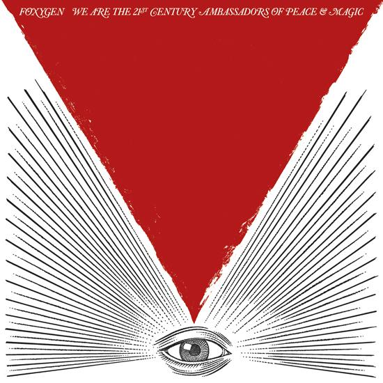 Foxygen, We Are The 21st Century Ambassadors of Peace and Magic