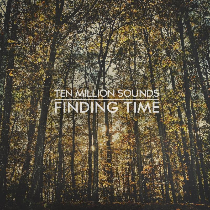 Découvrez l'album Finding Time de Ten Million Sounds