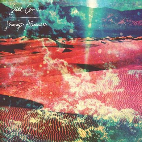 Lundi 6 mai : Still Corners - Strange Pleasures