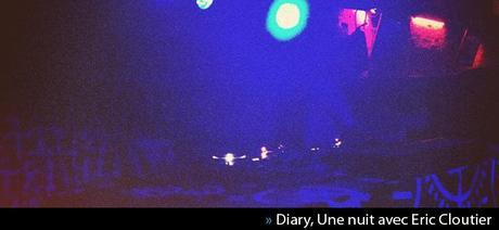 Diary, Une nuit avec Eric Cloutier
