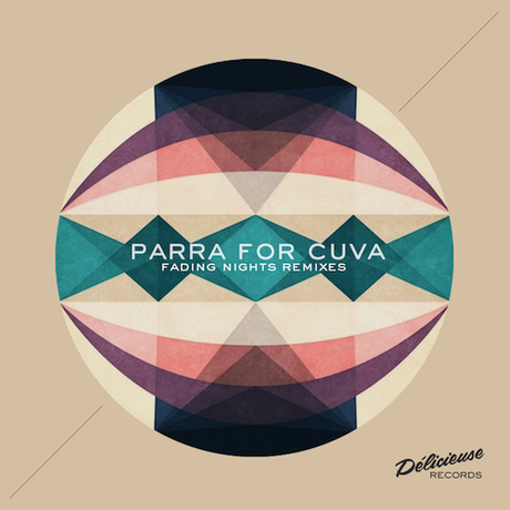 Parra for Cuva - Fading Nights REMIXES EP (Out on Delicieuse Records)