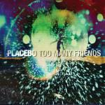 too many friends placebo clip