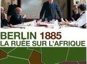 Berlin 1885, ruée l'Afrique, docu-fiction Joël Calmettes