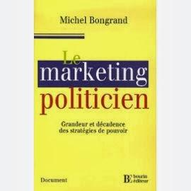 Michel Bongrand, Le Marketing politicien, Bourin editeurs, Paris, 2006