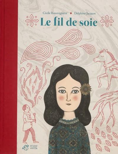Le fil de soie - Cécile Roumiguière et Delphine Jacquot