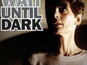 have wait until dark