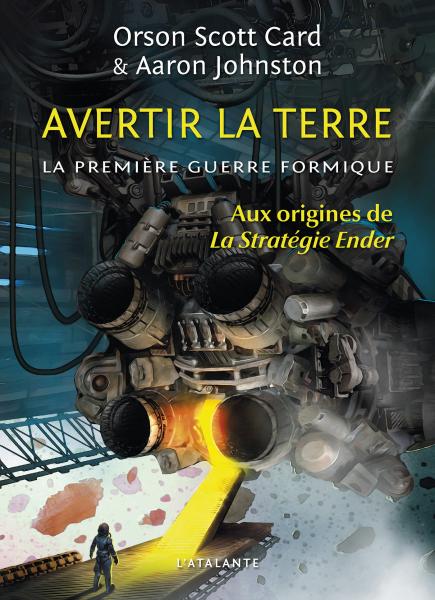Avertir la terre: la première guerre formique (aux origines de la Stratégie Ender)/ Orson Scott Card et Aaron Johnston