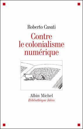 Contre le colonialisme numérique Roberto Casati