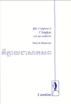 Paul de Brancion, Qui s'oppose a l'Angkar est un cadavre