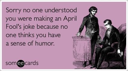 joke-no-sense-of-humor-aprils-fool-ecards-someecards