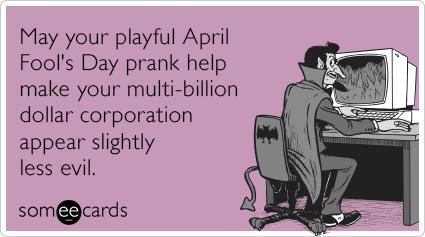 KdvgfFmulti-billion-dollar-corporation-evil-prank-april-fools-day-ecards-someecards