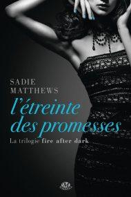 Fire After Dark, tome 3 : L'étreinte des promesses de Sadie Matthews